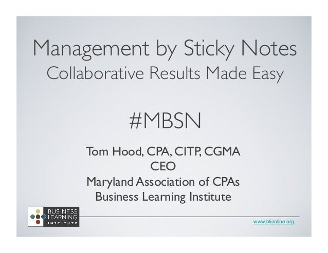 www.blionline.org Management by Sticky Notes	  Collaborative Results Made Easy	  	  #MBSN	  	  Tom Hood, CPA, CITP, CGMA	 ...