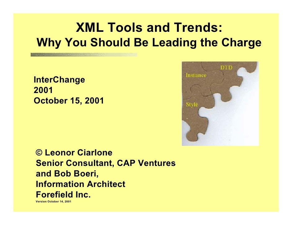 XML Tools and Trends: Why You Should Be Leading the Charge   InterChange 2001 October 15, 2001     © Leonor Ciarlone Senio...