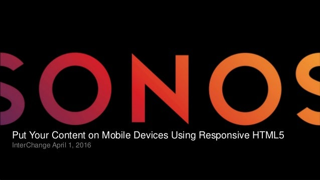 1 Put Your Content on Mobile Devices Using Responsive HTML5 InterChange April 1, 2016