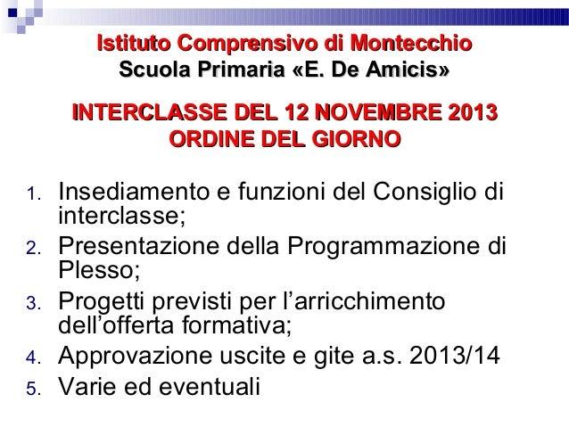 Istituto Comprensivo di Montecchio Scuola Primaria «E. De Amicis» INTERCLASSE DEL 12 NOVEMBRE 2013 ORDINE DEL GIORNO 1. 2....