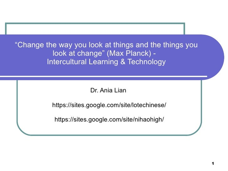 """ Change the way you look at things and the things you look at change"" (Max Planck) -  Intercultural Learning & Technology..."