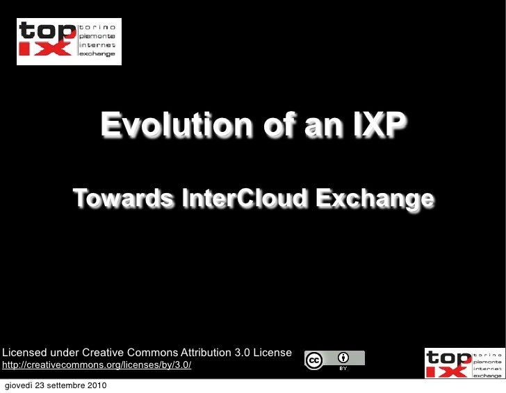 Evolution of an IXP                  Towards InterCloud Exchange     Licensed under Creative Commons Attribution 3.0 Licen...