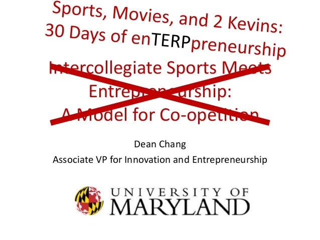 Intercollegiate Sports Meets     Entrepreneurship:  A Model for Co-opetition                   Dean ChangAssociate VP for ...