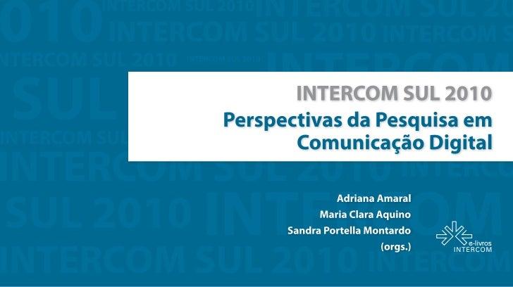 DIRETORIA GERAL DA INTERCOM 2008 – 2011                  Presidente - Antonio Carlos Hohlfeldt                  Vice - Pre...