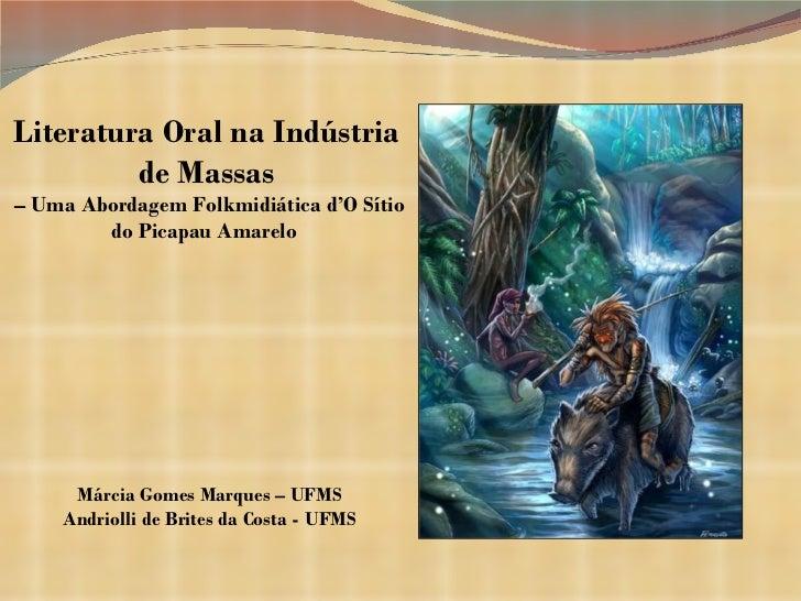 Literatura Oral na Indústria de Massas –  Uma Abordagem Folkmidiática d'O Sítio do Picapau Amarelo  Márcia Gomes Marques ...