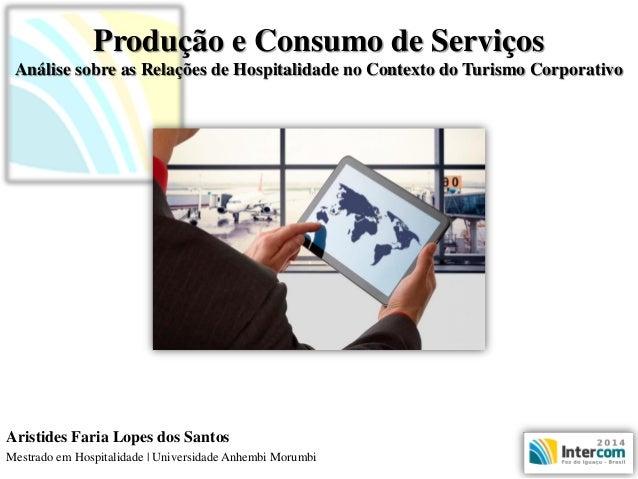 Produção e Consumo de ServiçosAnálise sobre as Relações de Hospitalidade no Contexto do Turismo Corporativo  Aristides Far...