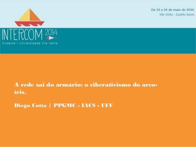 A rede sai do armário: o ciberativismo do arco-íris.  Diego Cotta | PPGMC - IACS - UFF