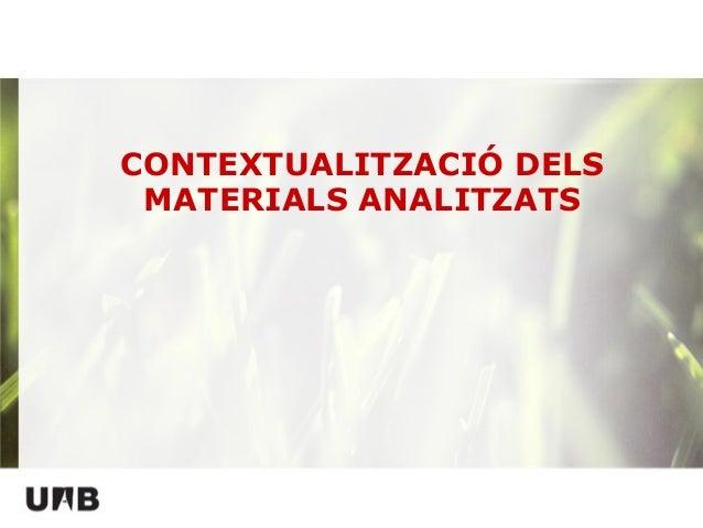 CONTEXTUALITZACIÓ DELS MATERIALS ANALITZATS