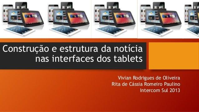 Construção e estrutura da notícia nas interfaces dos tablets  Vivian Rodrigues de Oliveira  Rita de Cássia Romeiro Paulino...