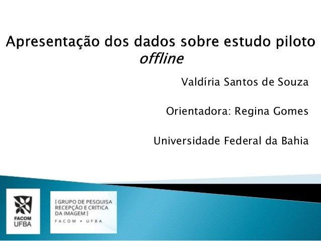 Valdíria Santos de Souza Orientadora: Regina Gomes Universidade Federal da Bahia