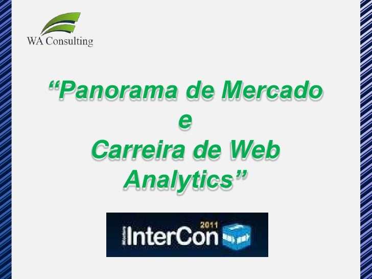 """Panorama de Mercado          e   Carreira de Web     Analytics"""