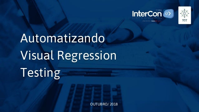 OUTUBRO/ 2018 Automatizando Visual Regression Testing