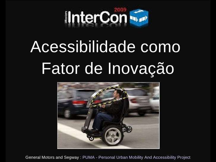 Acessibilidade como  Fator de Inovação General Motors and Segway :  PUMA - Personal Urban Mobility And Accessibility Project