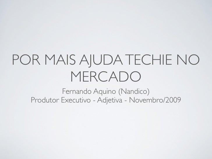 POR MAIS AJUDA TECHIE NO        MERCADO            Fernando Aquino (Nandico)   Produtor Executivo - Adjetiva - Novembro/20...