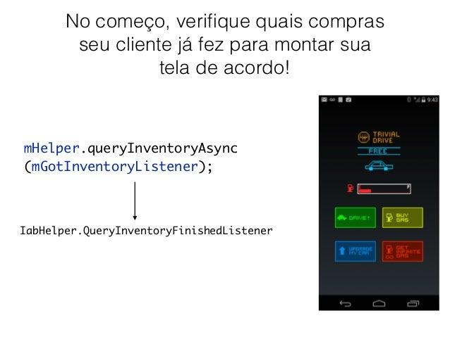 Compre!  mHelper.launchPurchaseFlow(this, SKU_GAS, RC_REQUEST,  mPurchaseFinishedListener, payload);  IabHelper.OnIabPurch...