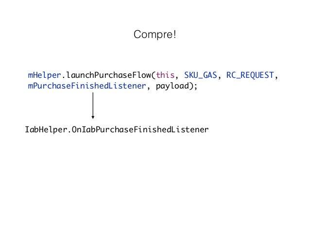 Traine!  http://developer.android.com/training/in-app-billing/index.html  Leia a documentação!  http://developer.android.c...
