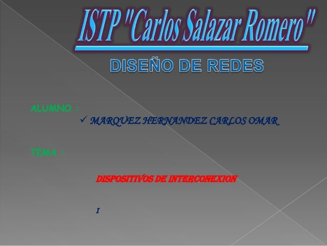 ALUMNO :  MARQUEZ HERNANDEZ CARLOS OMAR TEMA : DISPOSITIVOS DE INTERCONEXION I