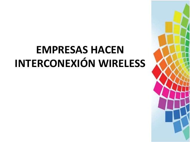 EMPRESAS HACEN INTERCONEXIÓN WIRELESS