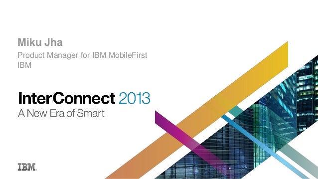 Miku Jha Product Manager for IBM MobileFirst IBM