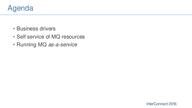 InterConnect 2016: IBM MQ self-service and as-a-service Slide 3