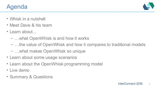 Agenda • Whisk in a nutshell • Meet Dave & his team • Learn about... – …what OpenWhisk is and how it works – …the value of...