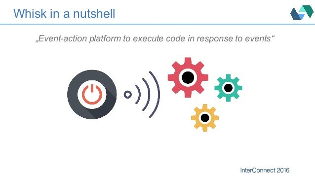 """Whisk in a nutshell """"Event-action platform to execute code in response to events"""""""