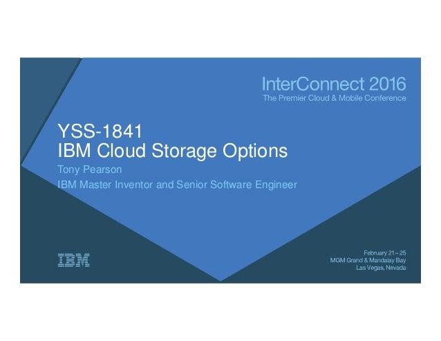 YSS-1841 IBM Cloud Storage Options Tony Pearson IBM Master Inventor and Senior Software Engineer