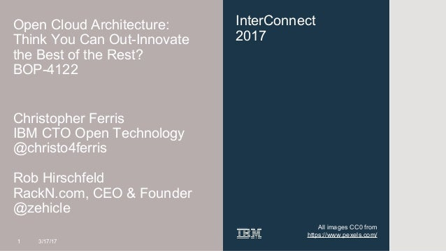 @zehicle & @christo4ferris InterConnect 2017 Open Cloud Architecture: Think You Can Out-Innovate the Best of the Rest? BOP...