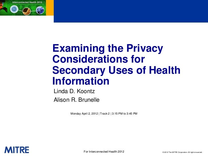 Examining the PrivacyConsiderations forSecondary Uses of HealthInformationLinda D. KoontzAlison R. Brunelle      Monday Ap...