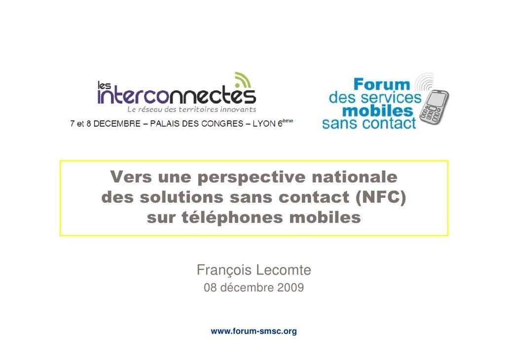 Vers une perspective nationale des solutions sans contact (NFC)      sur téléphones mobiles            François Lecomte   ...