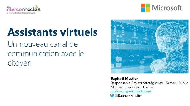 Un nouveau canal de communication avec le citoyen Raphaël Mastier Responsable Projets Stratégiques - Secteur Public Micros...