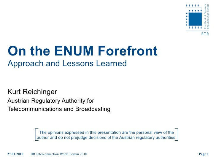 On the ENUM Forefront Approach and Lessons Learned Kurt Reichinger Austrian Regulatory Authority for  Telecommunications a...