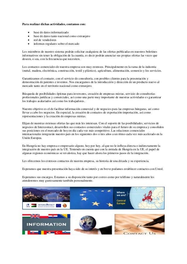 La INTERCONTACT MARKETING NETWORK fondata 1990. E' socio della Camera Commerciale e dell'Industria di Budapest. Attività: ...