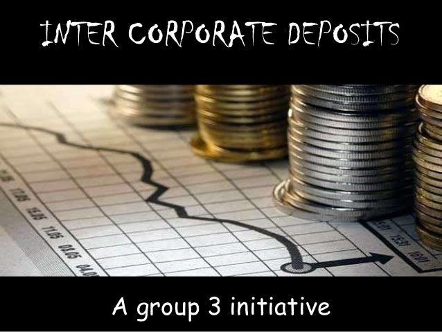 INTER CORPORATE DEPOSITS A group 3 initiative