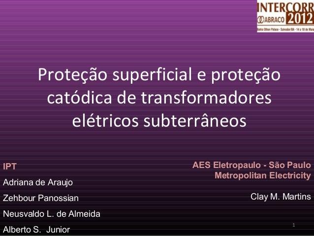 Proteção superficial e proteçãocatódica de transformadoreselétricos subterrâneos1IPTAdriana de AraujoZehbour PanossianNeus...