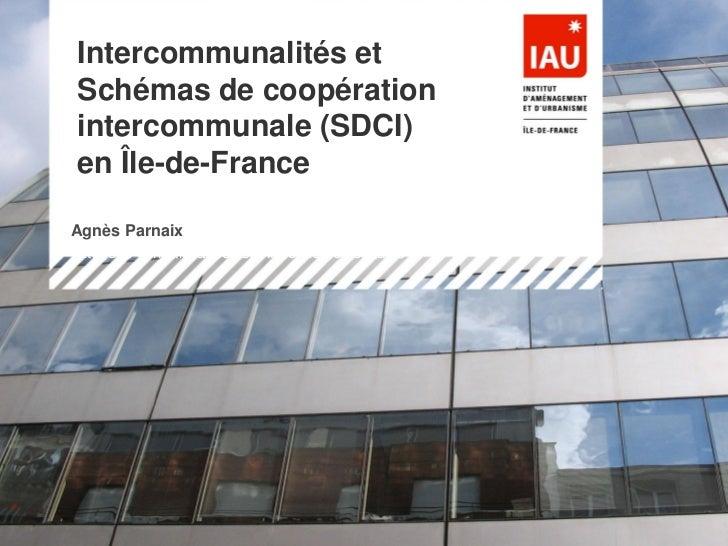 Intercommunalités et Schémas de coopération intercommunale (SDCI) en Île-de-FranceAgnès Parnaix État des connaissances sur...