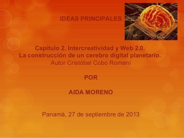 IDEAS PRINCIPALES Capítulo 2. Intercreatividad y Web 2.0. La construcción de un cerebro digital planetario. Autor Cristóba...