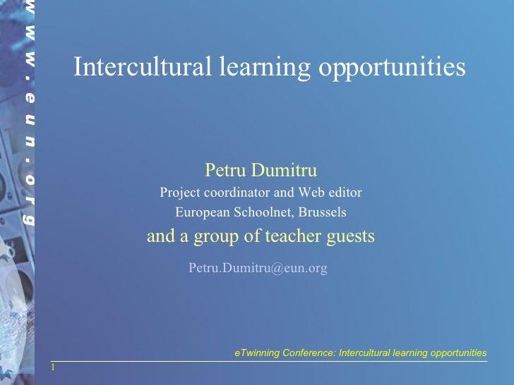 Intercultural learning opportunities <ul><li>Petru Dumitru </li></ul><ul><li>Project coordinator and Web editor </li></ul>...