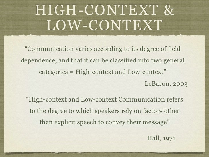 """HIGH-CONTEXT &      LOW-CONTEXT """"Communication varies according to its degree of fielddependence, and that it can be class..."""
