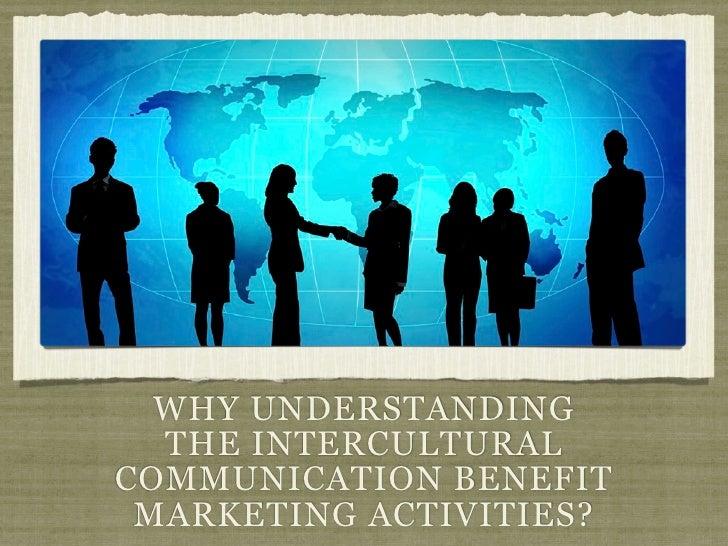 WHY UNDERSTANDING  THE INTERCULTURALCOMMUNICATION BENEFIT MARKETING ACTIVITIES?