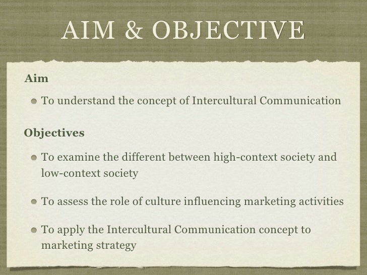 AIM & OBJECTIVEAim  To understand the concept of Intercultural CommunicationObjectives  To examine the different between h...