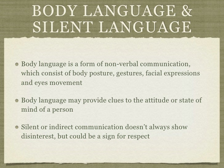 BODY LANGUAGE &   SILENT LANGUAGEBody language is a form of non-verbal communication,which consist of body posture, gestur...