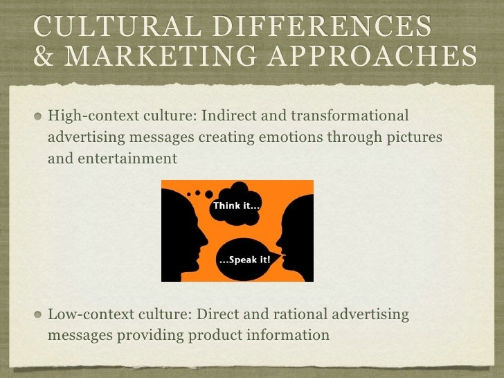 CULTURAL DIFFERENCES& MARKETING APPROACHESHigh-context culture: Indirect and transformationaladvertising messages creating...