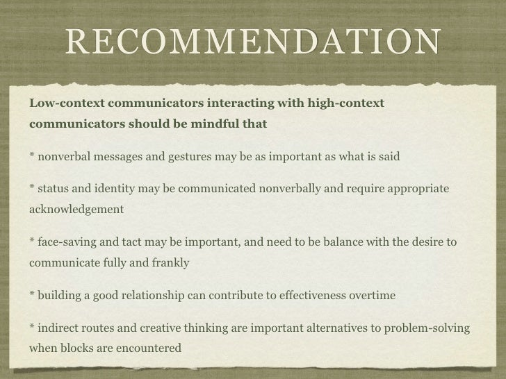 RECOMMENDATIONLow-context communicators interacting with high-contextcommunicators should be mindful that* nonverbal messa...