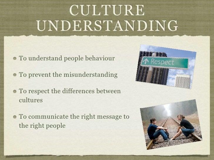 CULTURE     UNDERSTANDINGTo understand people behaviourTo prevent the misunderstandingTo respect the differences betweencu...