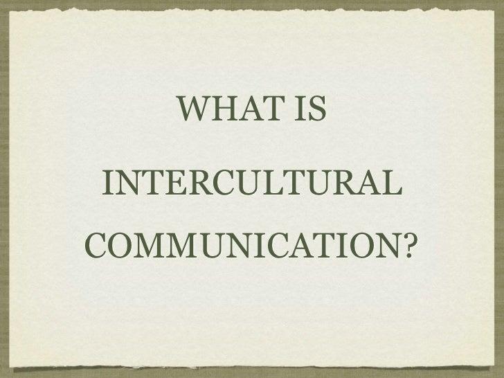 WHAT ISINTERCULTURALCOMMUNICATION?