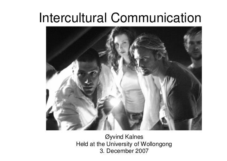 Intercultural Communication                 Øyvind Kalnes      Held at the University of Wollongong               3. Decem...