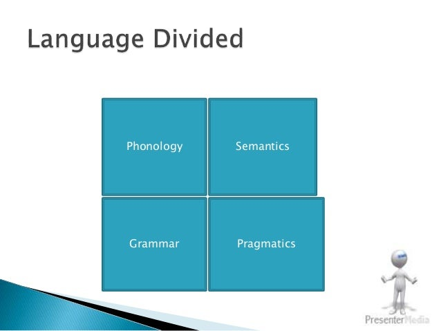  Semantics  Is a study of word meanings and word  combination   Grammar  Refers to the structure of language through its...