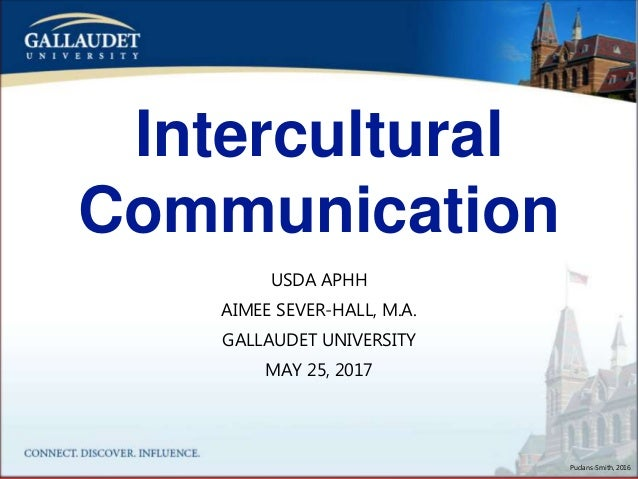 Intercultural Communication USDA APHH AIMEE SEVER-HALL, M.A. GALLAUDET UNIVERSITY MAY 25, 2017 Pudans-Smith, 2016