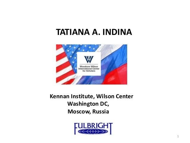 TATIANA A. INDINAKennan Institute, Wilson Center     Washington DC,     Moscow, Russia                                  1